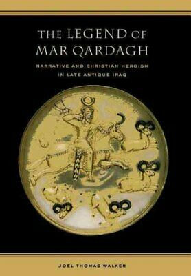 The Legend of Mar Qardagh Narrative and Christian Heroism in La... 9780520245785