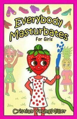 Everybody Masturbates for Girls by Cristian Youngmiller (Paperback /...