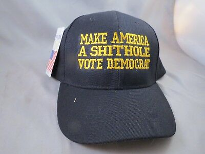 MAKE AMERICA A SHITHOLE anti VOTE DEMOCRAT  EMBROIDERED HAT Trump Great 2020 B