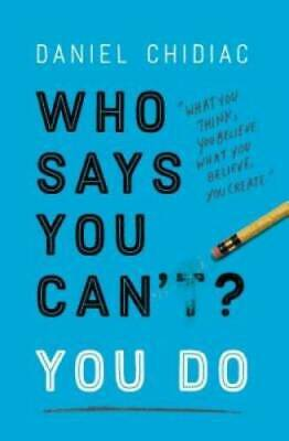 Who Says You Can't? You Do by Chidiac, Daniel