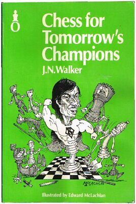 Chess for Tomorrows Champions (Oxford chess books), Walker, J.N., Used; Good Boo