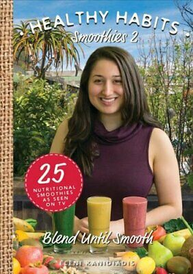Healthy Habits Smoothies 2 Blend Until Smooth by Eleni Kanidiadis 9781925265101