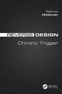 Reverse Design: Chrono Trigger by Patrick Holleman Paperback Book Free Shipping!