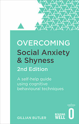 Overcoming Social Anxiety and Shyness, 2nd Edition 'A self-help guide using cogn