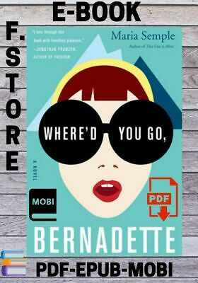 Where'd you go, Bernadette : by Maria Semple 2012 EPUB-PDF-MOBI