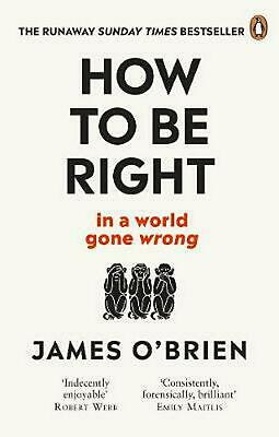 How To Be Right: ... in a world gone wrong by James O'Brien Paperback Book Free