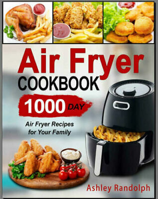 Air Fryer Cookbook – 1000 Day Air Fryer Recipes for [E--B00K] PDF FAST Delivery