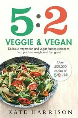 5:2 Veggie and Vegan: Delicious Vegetarian and Vegan Fasting Recipes to Help...