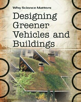 Designing Greener Vehicles and Buildings (Why Science Matters .9780431040592.