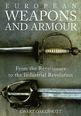 European Weapons and Armour: From the Renaissance to the Industrial Revolution b