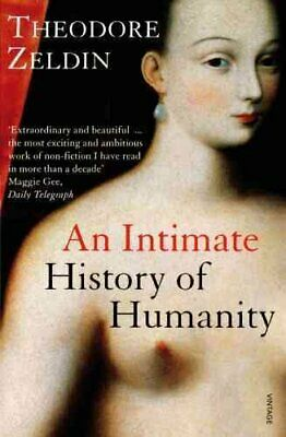 An Intimate History Of Humanity by Theodore Zeldin 9780749396237 | Brand New