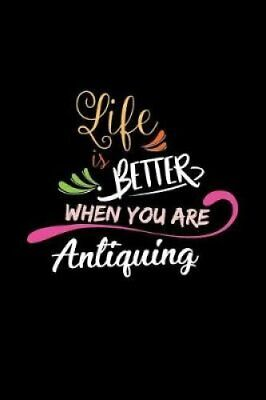 Life Is Better When You Are Antiquing A 6x9 Inch Matte Softcove... 9781095223529