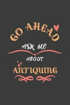 Go Ahead Ask Me About Antiquing Notebook / Journal - College Ru... 9781096122982