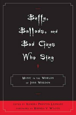 Buffy , Ballads, and Bad Guys Who Sing: Music in the Worlds of Joss Whedon by...