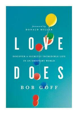 Love Does : Discover a Secretly Incredible Life in an Ordinary World by Bob Goff