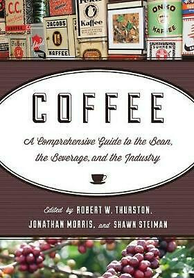 Coffee: A Comprehensive Guide to the Bean, the Beverage, and the Industry Paperb