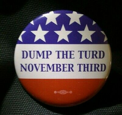 """DUMP THE TURD NOVEMBER THIRD 2.25"""" campaign button clasp-back MADE IN THE USA"""