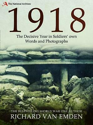 1918: The Decisive Year in Soldiers' own Words and Photographs by Richard Van Em