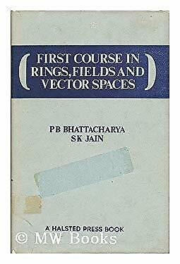 First Course in Rings, Fields and Vector Spaces by Bhattacharya, P. B.