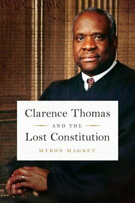 Clarence Thomas and the Lost Constitution by Myron Magnet 9781641770521