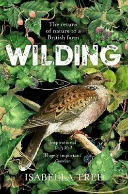 Wilding The Return of Nature to a British Farm by Isabella Tree 9781509805105