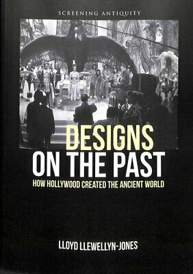 Designs on the Past How Hollywood Created the Ancient World 9780748675647