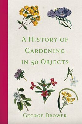 A History of Gardening in 50 Objects by George Drower 9780750991308 | Brand New