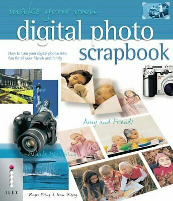 (Very Good)-Make Your Own Digital Photo Scrapbook: How to Turn Your Digital Phot