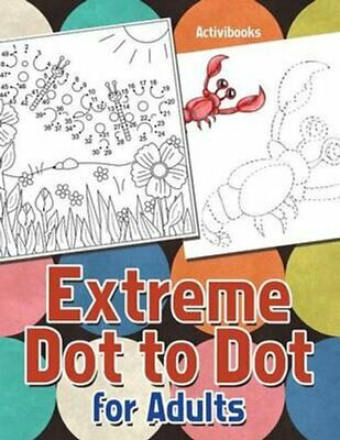 Extreme Dot to Dot for Adults by Activibooks (Paperback / softback, 2016)