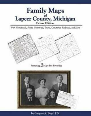 Family Maps of Lapeer County, Michigan, Deluxe Edition : With Homesteads,...