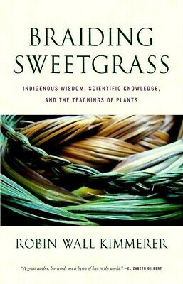Braiding Sweetgrass : Indigenous Wisdom Scientific Knowledge Robin Wall Kimmerer