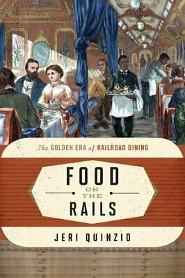 Food on the Rails The Golden Era of Railroad Dining 9781442227323 | Brand New