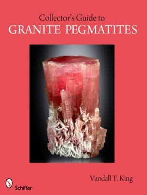 A Collector's Guide to Granite Pegmatites by Vandall T. King 9780764335785