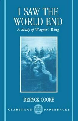 I Saw the World End: A Study of Wagner's Ring by Deryck Cooke (Paperback, 1979)
