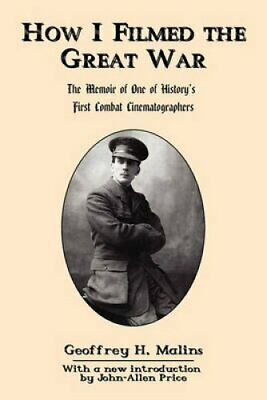 How I Filmed the Great War The Memoir of One of History's First... 9780978465285