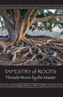 Tapestry of Roots: Threads Woven by the Master by Angela Phelan (Paperback /...