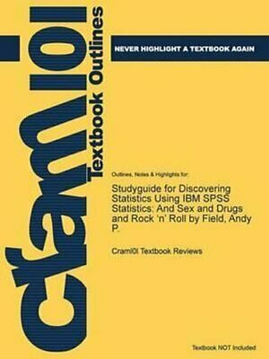 Studyguide for Discovering Statistics Using IBM SPSS Statistics... 9781478465003