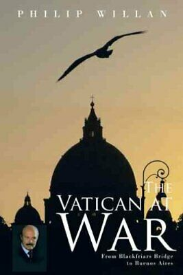 The Vatican at War From Blackfriars Bridge to Buenos Aires 9781491707937