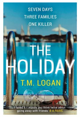 The Holiday: This Summer Take a Trip You won't Forget by T.M. Logan Thriller New