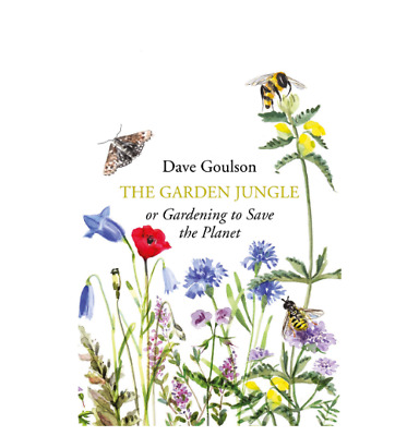 The Garden Jungle: or Gardening to Save the Planet by Dave Goulson Wildlife Book