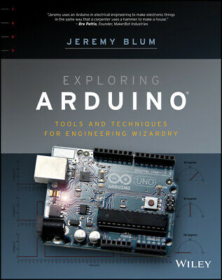 Exploring Arduino 'Tools and Techniques for Engineering Wizardry Blum, Jeremy