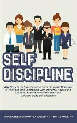 Self Discipline Why Navy Seals have Extreme Ownership and Disci... 9781646155828