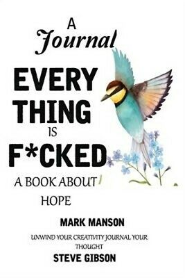 A Journal: EVERYTHING IS FUCKED: A BOOK ABOUT HOPE BY MARK MANSON: unwind your c
