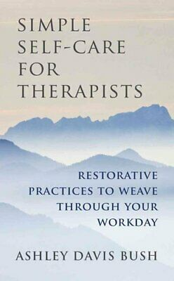 Simple Self-Care for Therapists Restorative Practices to Weave ... 9780393708370