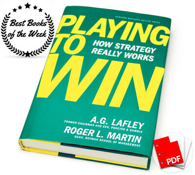 Playing to Win How Strategy Really Works [P.D.F] by A.G. Lafley & R.L. Martin