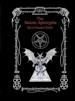 The Satanic Apocrypha by David Sinclair-Smith 9780971237490 | Brand New