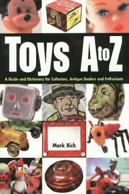 Toys A to Z: A Guide and Dictionary for Collectors, Antiques Dealers and Enthusi