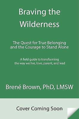 Braving the Wilderness: The Quest for True Belonging and the Courage to Stand A