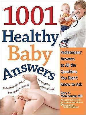 Good, 1001 Healthy Baby Answers: Pediatricians' Answers to All the Questions You