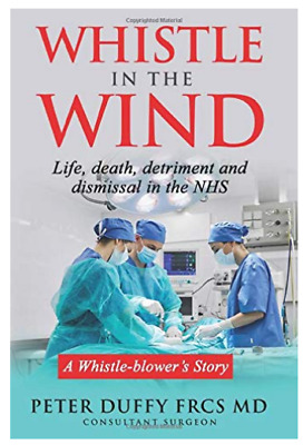 Whistle in the Wind: Life death detriment and dismissal in the NHS. Whistlebower